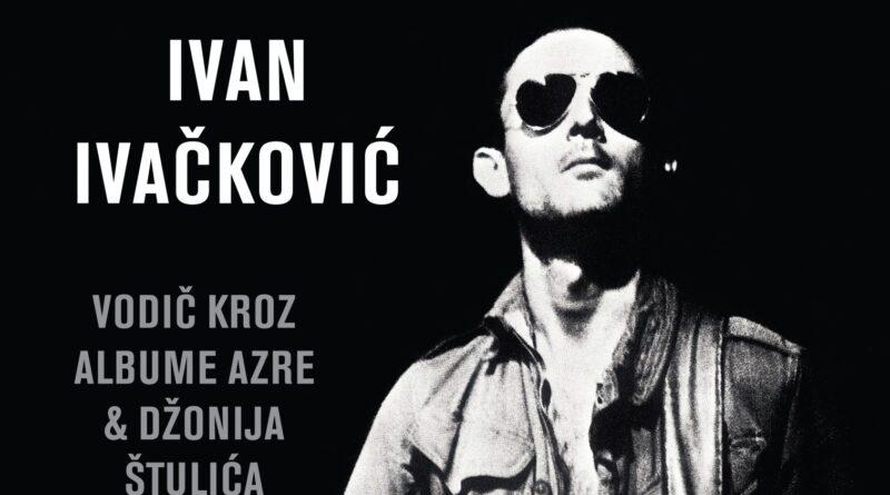 """PROMOCIJA KNJIGE """"IZMEĐU KRAJNOSTI"""" IVANA IVAČKOVIĆA: Vodič kroz albume Azre i Džonija Štulića"""